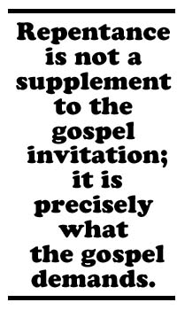 Repentance is not a supplement to the gospel invitation; it is precisely what the gospel demands.