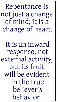 Repentance is not just a change of mind; it is a change of heart.
