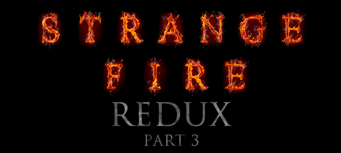 Blog<strong>Strange Fire Redux, Part 3</strong>