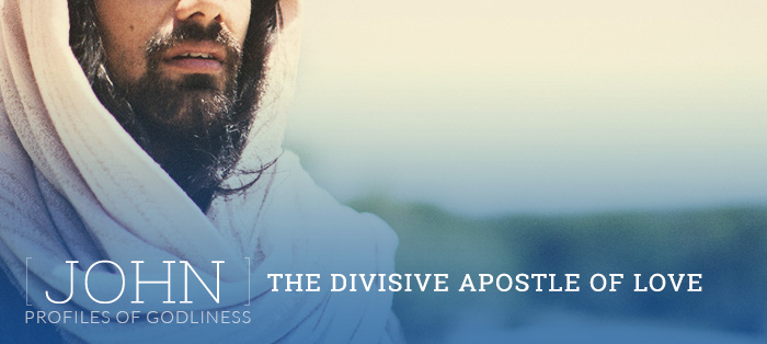 Blog<strong>John: The Divisive Apostle of Love</strong>