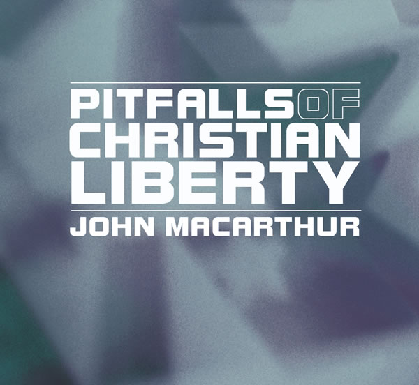 Pitfalls of Christian Liberty