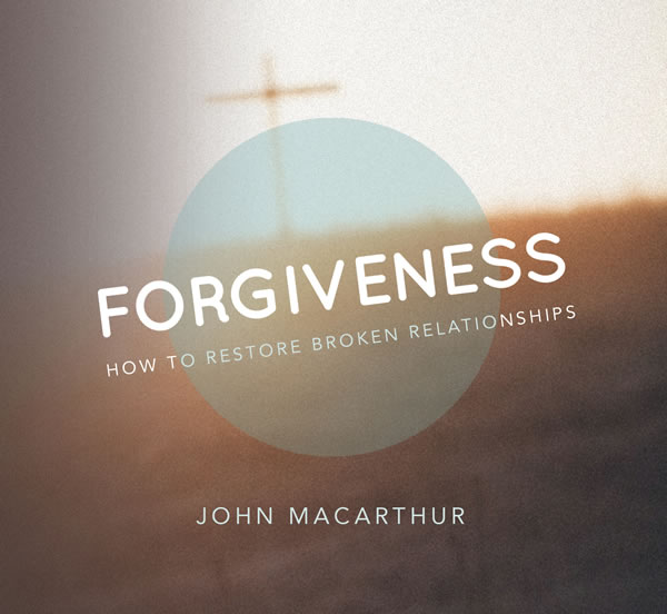 Forgiveness: How to Restore Broken Relationships