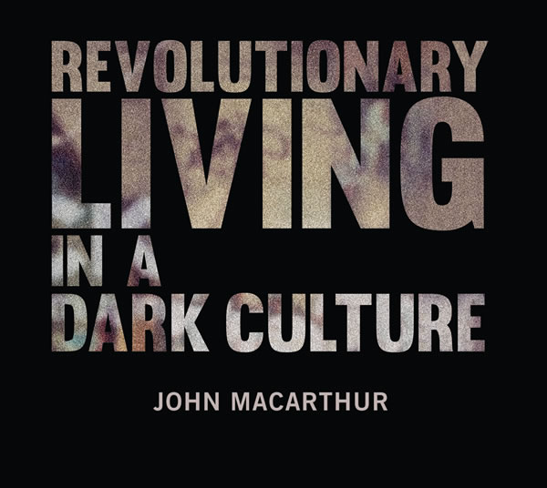 Revolutionary Living in a Dark Culture