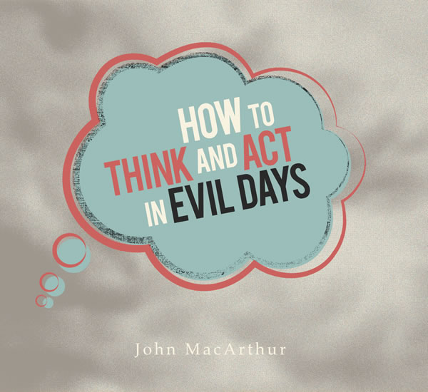 How to Think and Act in Evil Days