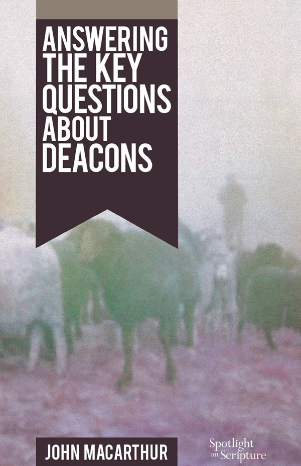 Answering Key Questions About Deacons (Booklet)