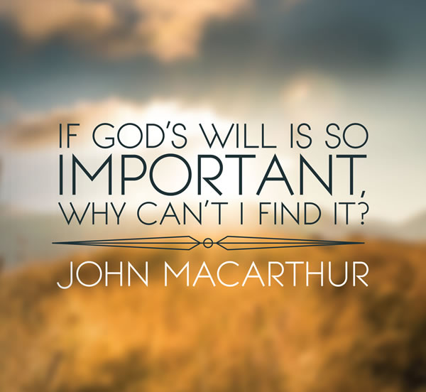 If God's Will is So Important, Why Can't I Find it?