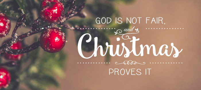 God Is Not Fair and Christmas Proves It