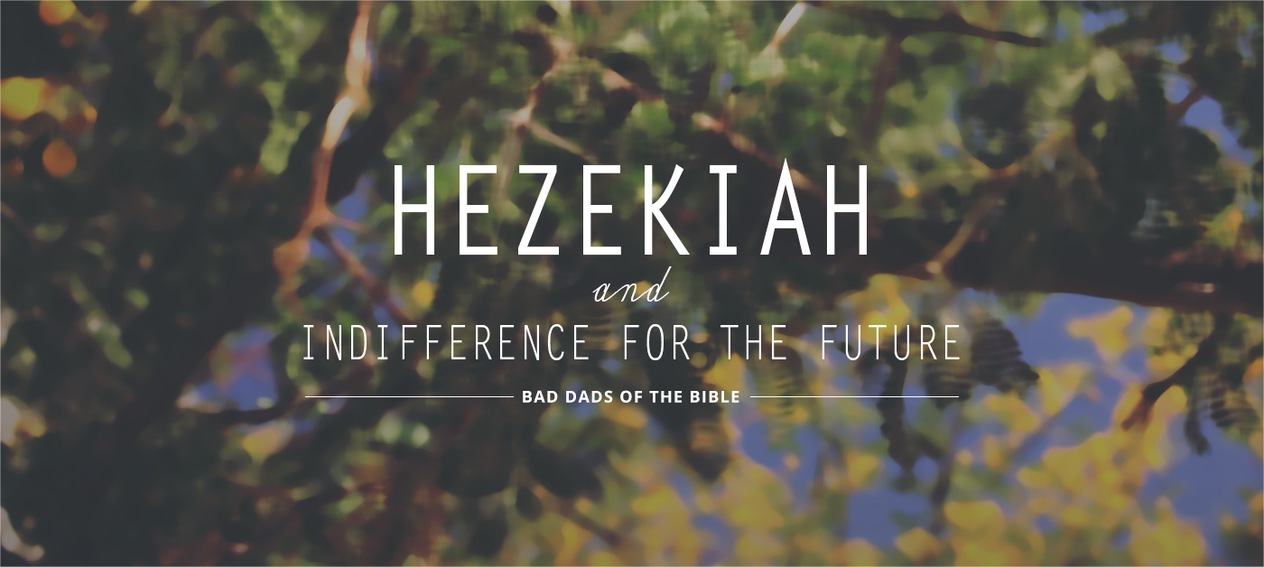 Hezekiah and Indifference for the Future