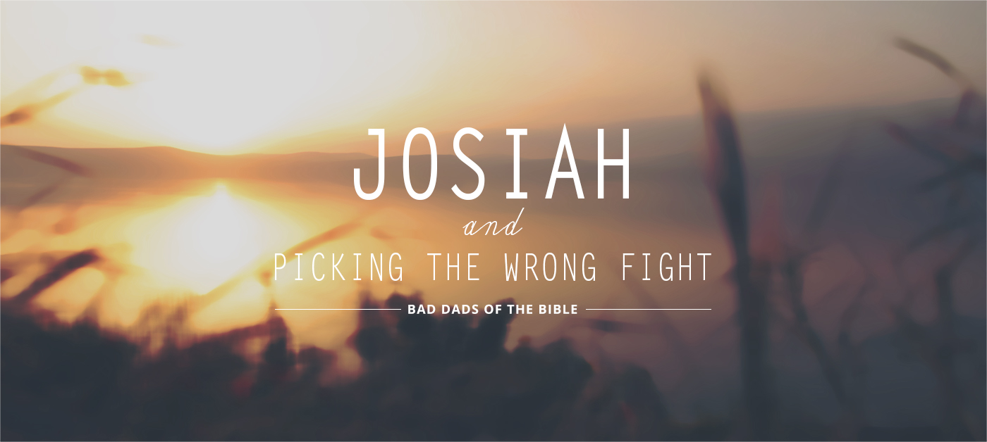 Josiah and Picking the Wrong Fight