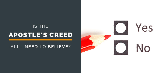 Is the Apostles' Creed All I Need to Believe?