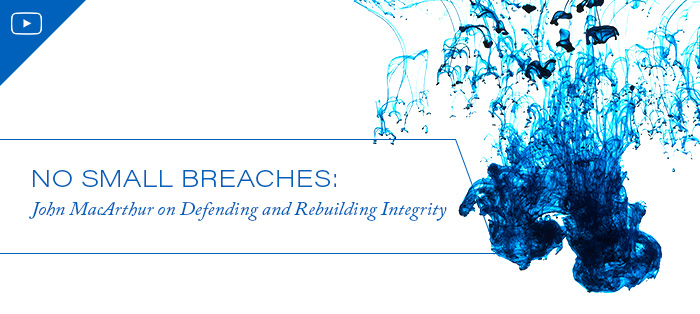 No Small Breaches: John MacArthur on Defending and Rebuilding Integrity