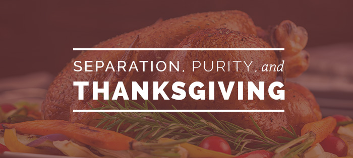 Separation, Purity, and Thanksgiving