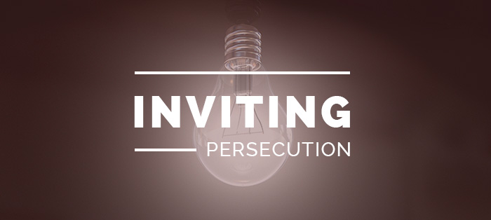 Inviting Persecution