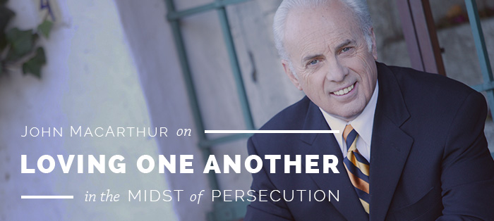 John MacArthur on Loving One Another in the Midst of Persecution