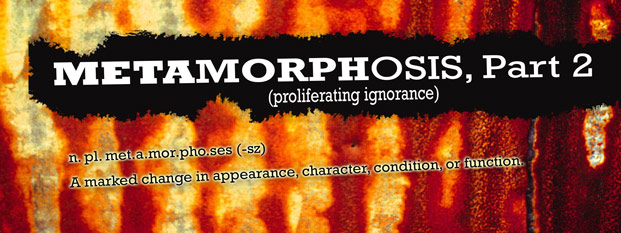 Next post: Metamorphosis, Part 2 (Proliferating Ignorance)