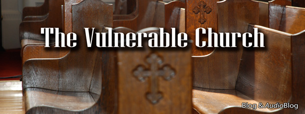 Previous post: The Vulnerable Church