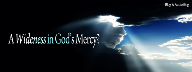 Previous post: A <i>Wideness</i> in God's Mercy?