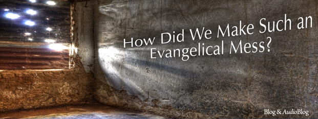 Previous post: How Did We Make Such an Evangelical Mess?