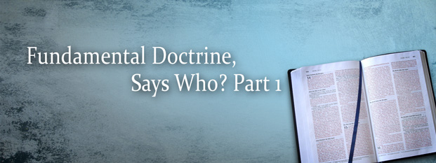 Fundamental Doctrine, Says Who? Part 1