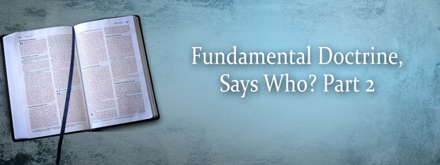 Fundamental Doctrine, Says Who? Part 2