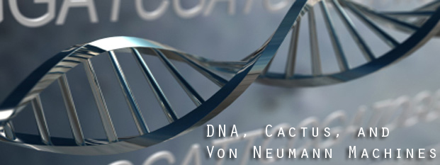 Previous post: DNA, Cactus, and Von Neumann Machines