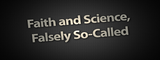 Previous post: Faith and Science, Falsely So-Called
