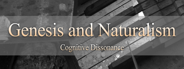 Previous post: Genesis and Naturalism: Cognitive Dissonance