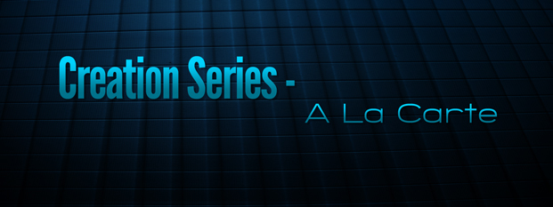 Creation Series - A La Carte