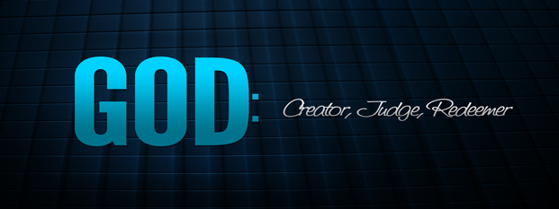 Next post: God: Creator, Judge, Redeemer