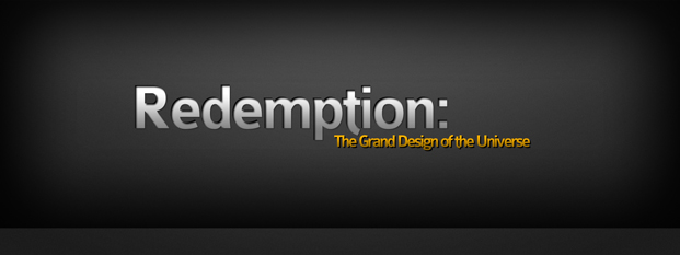 Previous post: Redemption: The Grand Design of the Universe