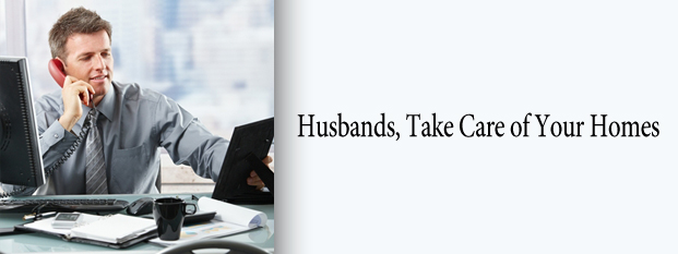 Next post: Husbands, Take Care of Your Homes