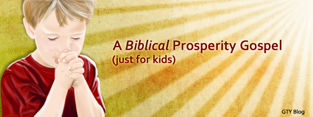 Next post: A Biblical Prosperity Gospel<br> (just for kids)