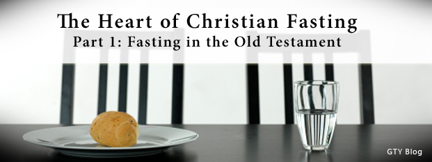 The Heart of Christian Fasting, Part 1: Fasting in the Old Testament