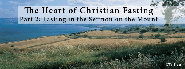 Previous post: The Heart of Christian Fasting<br>Part 2: Fasting in the Sermon on the Mount