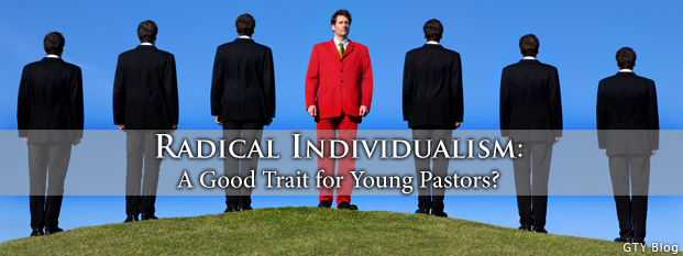 Radical Individualism: A Good Trait for Young Pastors?
