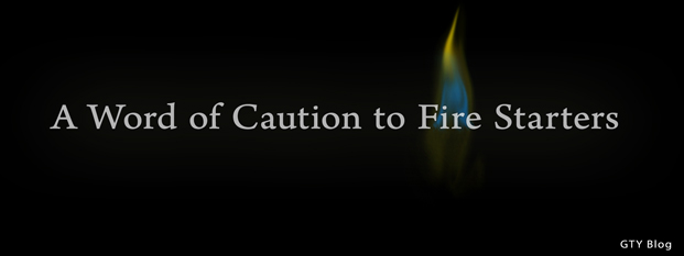 A Word of Caution to Fire Starters