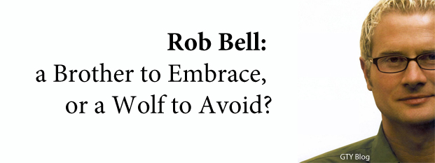 Previous post: Rob Bell: A Brother to Embrace, or a Wolf to Avoid?