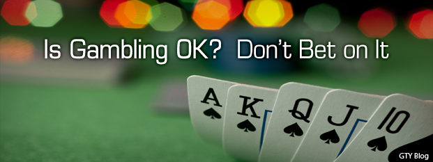 Previous post: Is Gambling OK? Don't Bet on It