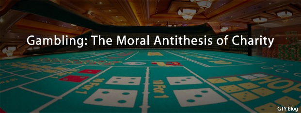 Next post: Gambling: The Moral Antithesis of Charity
