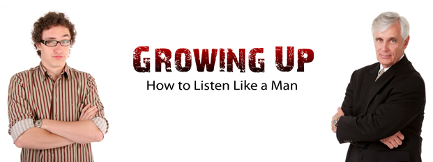 Next post: Growing Up: How to Listen Like a Man