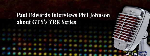 Next post: Paul Edwards Interviews Phil Johnson about GTY's YRR Series
