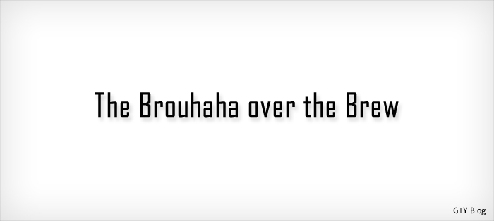 The Brouhaha over the Brew