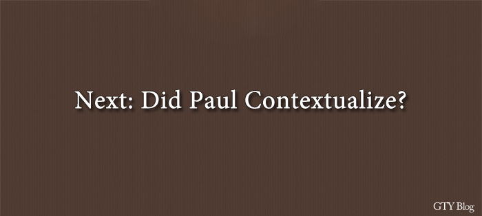 Next: Did Paul Contextualize?