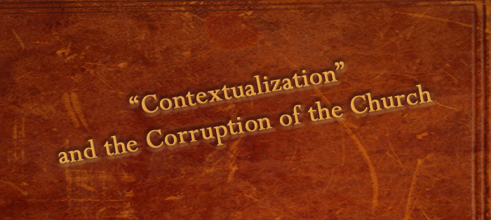 "Previous post: ""Contextualization"" and the Corruption of the Church"