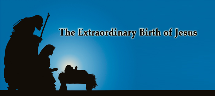 Next post: The Extraordinary Birth of Jesus