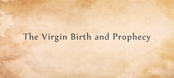 Next post: The Virgin Birth and Prophecy