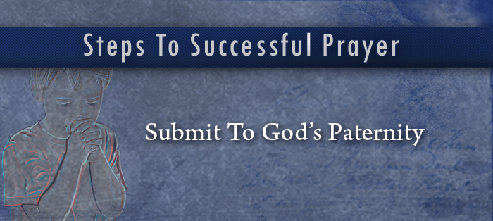 Previous post: Steps to Successful Prayer, Part 3