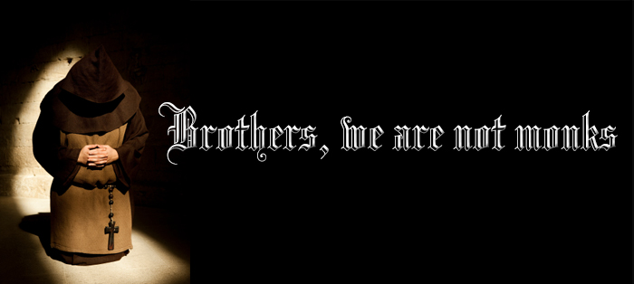 Brothers, We Are Not Monks