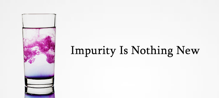 Previous post: Impurity Is Nothing New