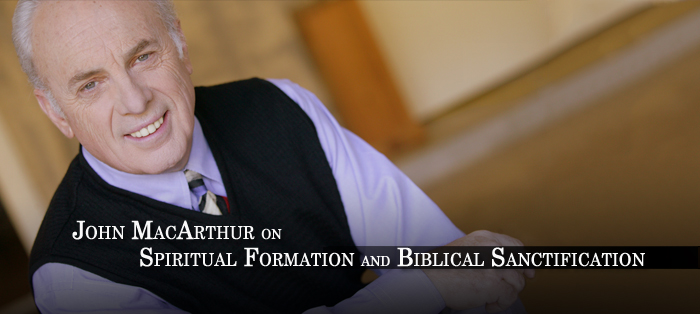 John MacArthur on Spiritual Formation and Biblical Sanctification